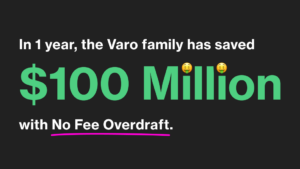 In 1 year, the Varo family has saved $100 Million with No Fee Overdraft