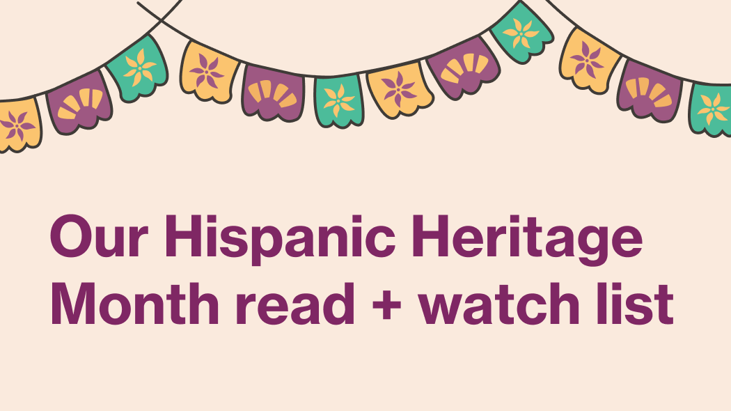 Our Hispanic Heritage Month read + watch list